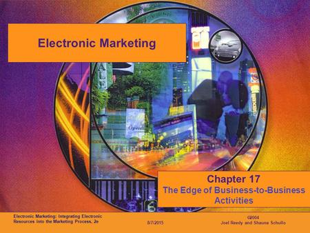 Electronic Marketing: Integrating Electronic Resources into the Marketing Process, 2e 8/7/2015  2004 Joel Reedy and Shauna Schullo Electronic Marketing.