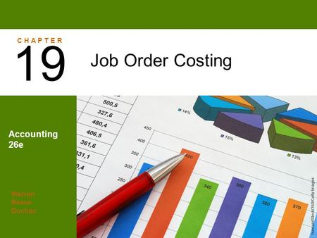 Warren Reeve Duchac Accounting 26e Job Order Costing 19 C H A P T E R human/iStock/360/Getty Images.