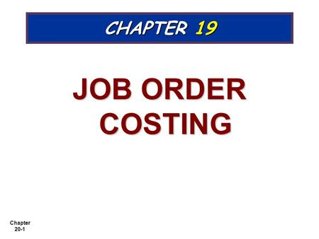 Chapter 20-1 CHAPTER 19 JOB ORDER COSTING. Chapter 20-2 1. 1.Distinguish between job order costing and process costing 2. 2.Record materials and labor.