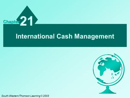 International Cash Management 21 Chapter South-Western/Thomson Learning © 2003.