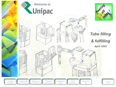 Unipac products About us and Romaco Testing department Customer care FAQ (answers) Contact us Home Technical specifications Welcome to Tube filling &