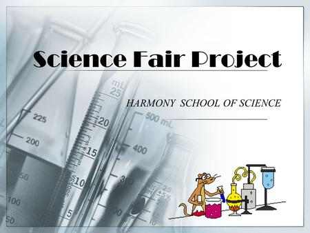 Science Fair Project HARMONY SCHOOL OF SCIENCE. What is a science fair? A journey of scientific inquiry. Students answer a scientific question by conducting.