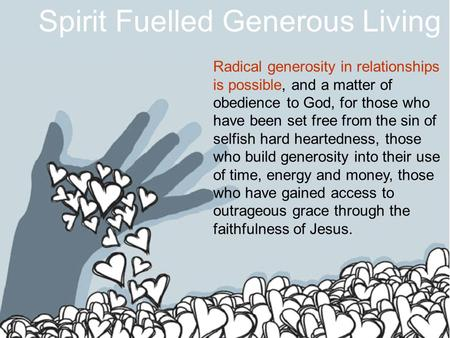 Spirit Fuelled Generous Living Radical generosity in relationships is possible, and a matter of obedience to God, for those who have been set free from.