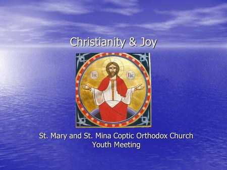 Christianity & Joy St. Mary and St. Mina Coptic Orthodox Church Youth Meeting.
