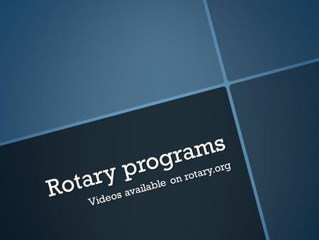 Rotary programs Videos available on rotary.org. Who we are   Made up of over 34,000 Rotary clubs around the world   Rotary International forms a global.