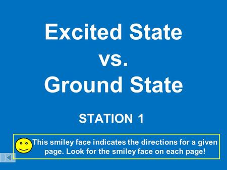 Excited State vs. Ground State STATION 1 This smiley face indicates the directions for a given page. Look for the smiley face on each page!