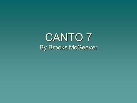 CANTO 7 By Brooks McGeever.  In Canto seven, Virgil and Dante travel to the Fourth Circle in Hell and find the demon Plutus.  The pair pass the demon.