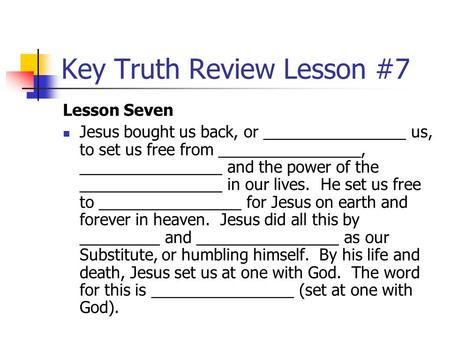 Key Truth Review Lesson #7 Lesson Seven Jesus bought us back, or ________________ us, to set us free from ________________, ________________ and the power.