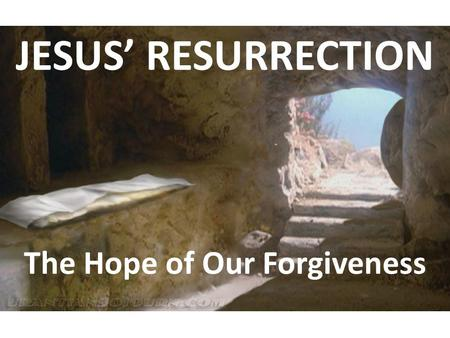 "JESUS' RESURRECTION The Hope of Our Forgiveness. A Muslim and a Christian discussed the difference between their religions. The Muslim said, ""In Mecca,"