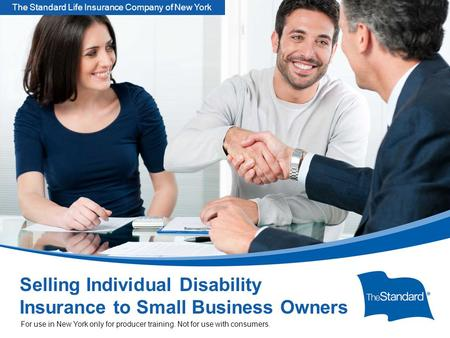 SNY 12645PPT (Rev 7/14) Selling Individual Disability Insurance to Small Business Owners For use in New York only for producer training. Not for use with.