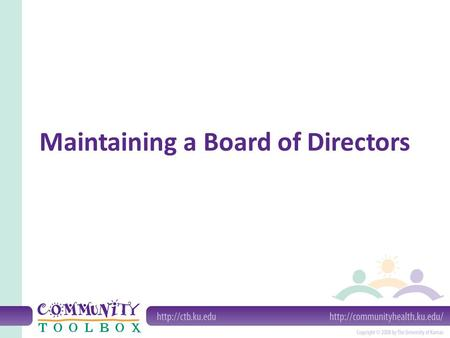 Maintaining a Board of Directors. What is a Board of Directors? It is often: – a watchdog – a cheerleader – a manager – a planner – a communicator.