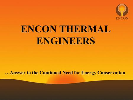 ENCON THERMAL ENGINEERS …Answer to the Continued Need for Energy Conservation.