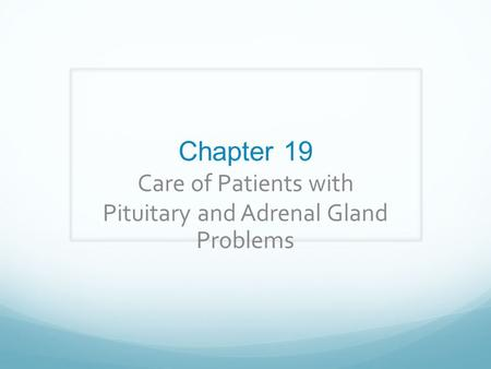 Chapter 19 Care of Patients with Pituitary and Adrenal Gland Problems.