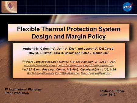 1 Flexible Thermal Protection System Design and Margin Policy Anthony M. Calomino 1, John A. Dec 1, and Joseph A. Del Corso 1 Roy M. Sullivan 2, Eric H.