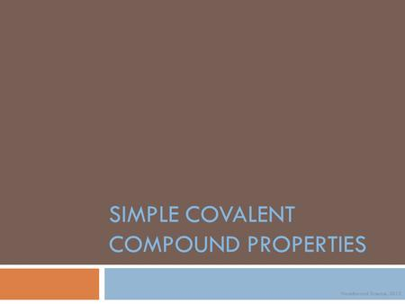 SIMPLE COVALENT COMPOUND PROPERTIES Noadswood Science, 2012.