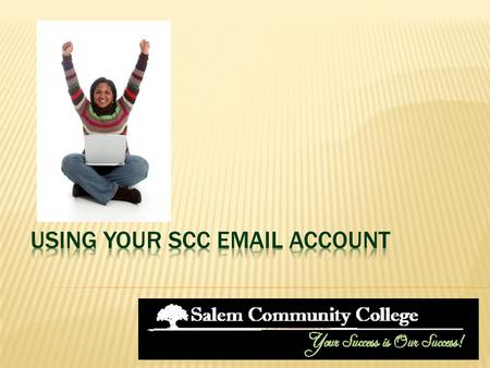  Your SCC email is the College's primary means of communicating with students.  You should check your SCC email regularly—at least once a week!  Your.