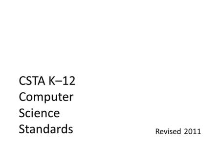 CSTA K–12 Computer Science Standards Revised 2011.