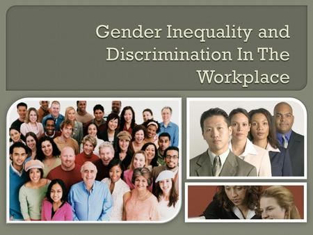 Although there are regulations within the workplace there is still discrimination Women are facing discrimination in their income, unemployment and occupational.