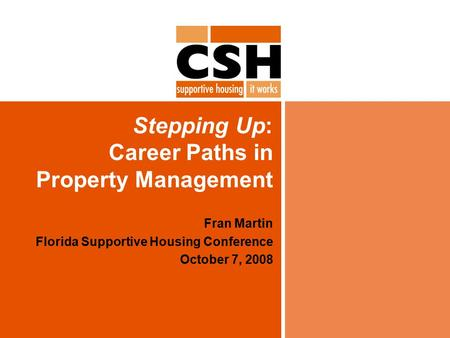 Stepping Up: Career Paths in Property Management Fran Martin Florida Supportive Housing Conference October 7, 2008.