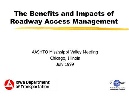 The Benefits and Impacts of Roadway Access Management AASHTO Mississippi Valley Meeting Chicago, Illinois July 1999.