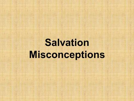Salvation Misconceptions. The Salvation of Man The salvation of man is the central theme of the Bible and covers the entire Bible Yet, it is one of the.