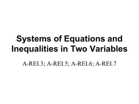 Systems of Equations and Inequalities in Two Variables A-REI.3; A-REI.5; A-REI.6; A-REI.7.