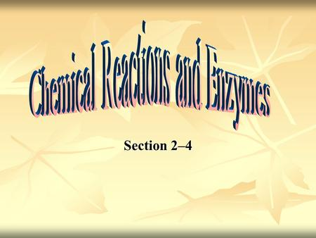 Section 2–4. Objectives: Objectives: This section describes what happens to chemical bonds during chemical reactions. This section describes what happens.