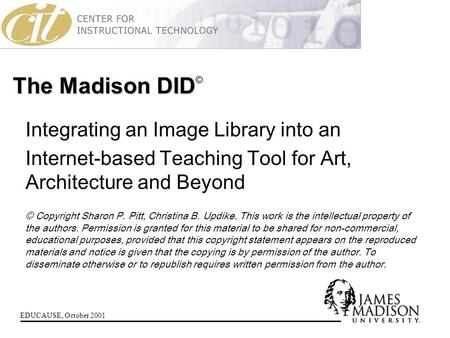 EDUCAUSE, October 2001 The Madison DID © Integrating an Image Library into an Internet-based Teaching Tool for Art, Architecture and Beyond © Copyright.