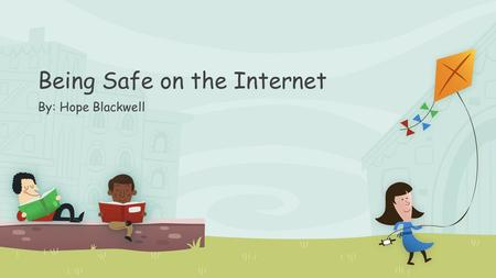 Being Safe on the Internet By: Hope Blackwell. What we will talk about today: Internet Safety Netiquette Rules for the internet Copy Right Laws.