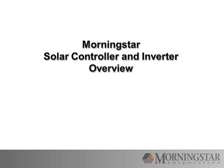 Morningstar Solar Controller and Inverter Overview Morningstar.