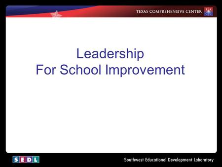 Leadership For School Improvement. Leadership Big Ideas: –Who leaders are in schools –What leaders do in relation to four improvement plan components.
