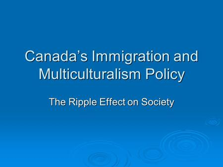 Canada's Immigration and Multiculturalism Policy