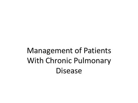 Management of Patients With Chronic Pulmonary Disease.