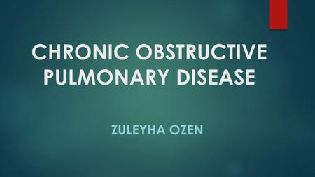 CHRONIC OBSTRUCTIVE PULMONARY DISEASE ZULEYHA OZEN.