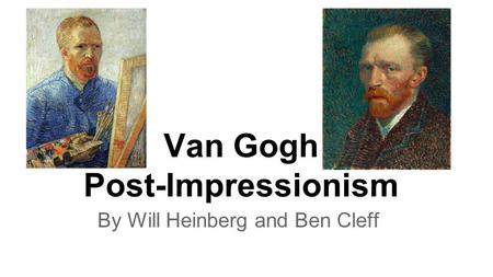 Van Gogh Post-Impressionism By Will Heinberg and Ben Cleff.