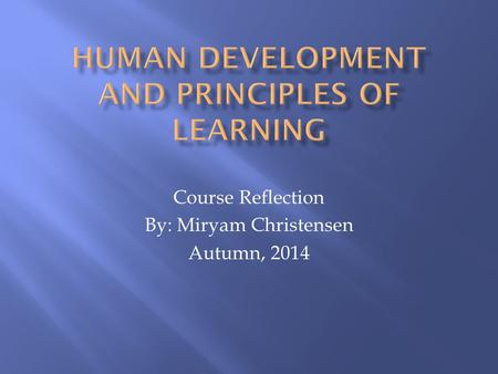 Course Reflection By: Miryam Christensen Autumn, 2014.