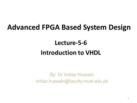 Advanced FPGA Based System Design Lecture-5-6 Introduction to VHDL By: Dr Imtiaz Hussain 1.