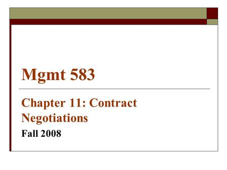 Mgmt 583 Chapter 11: Contract Negotiations Fall 2008.
