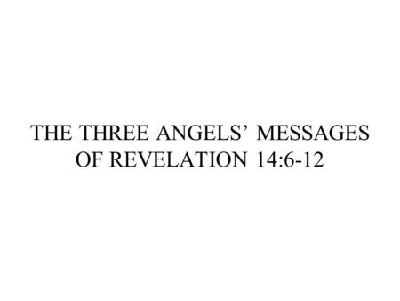 THE THREE ANGELS' MESSAGES OF REVELATION 14:6-12.