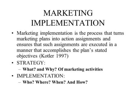 MARKETING IMPLEMENTATION Marketing implementation is the process that turns marketing plans into action assignments and ensures that such assignments are.