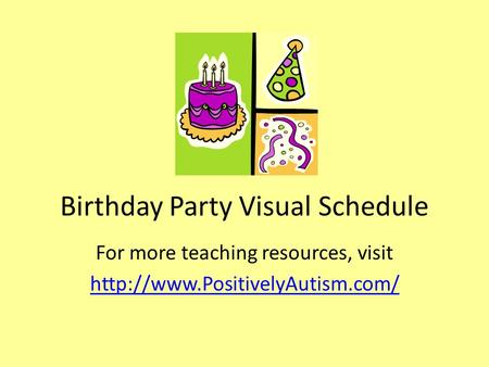 Birthday Party Visual Schedule For more teaching resources, visit