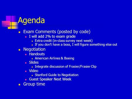 Agenda Exam Comments (posted by code) I will add 2% to exam grade Extra credit (in-class survey next week) If you don't have a boss, I will figure something.
