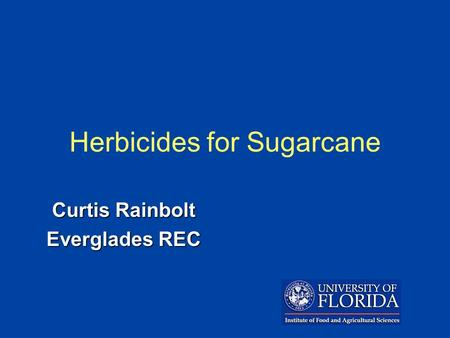 Curtis Rainbolt Everglades REC Herbicides for Sugarcane.