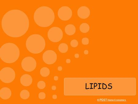 LIPIDS © PDST Home Economics.
