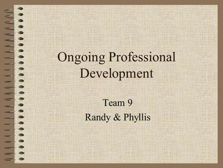 Ongoing Professional Development Team 9 Randy & Phyllis.