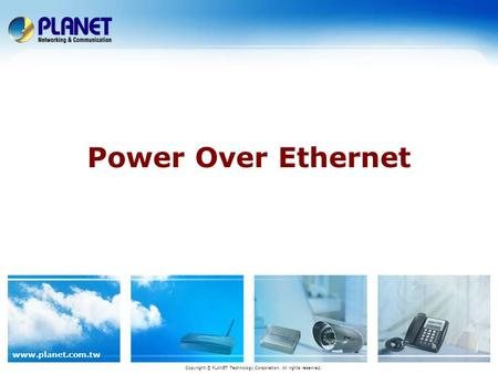 Www.planet.com.tw <strong>Power</strong> Over Ethernet Copyright © PLANET Technology Corporation. All rights reserved.