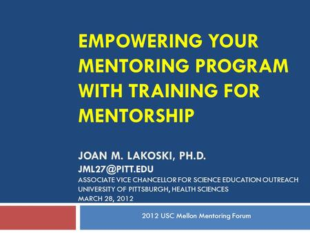EMPOWERING YOUR MENTORING PROGRAM WITH TRAINING FOR MENTORSHIP JOAN M. LAKOSKI, PH.D. ASSOCIATE VICE CHANCELLOR FOR SCIENCE EDUCATION OUTREACH.
