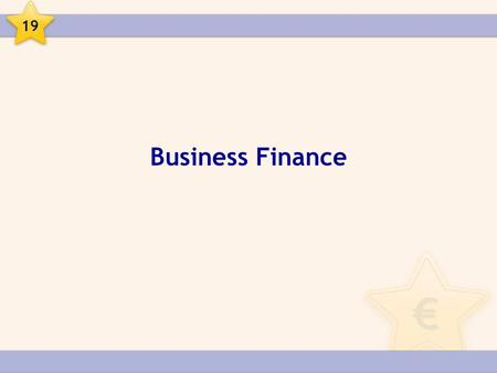 Business Finance 19. Business Finance When choosing a source of finance, there are three terms:  Short term – Up to one year  Medium term – Between.