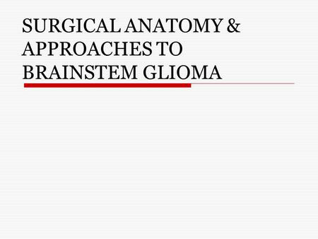 SURGICAL ANATOMY & APPROACHES TO BRAINSTEM GLIOMA