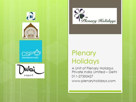 Plenary Holidays A Unit of Plenary Holidays Private <strong>India</strong> Limited – Delhi 011-27353427 www.plenaryholidays.com.
